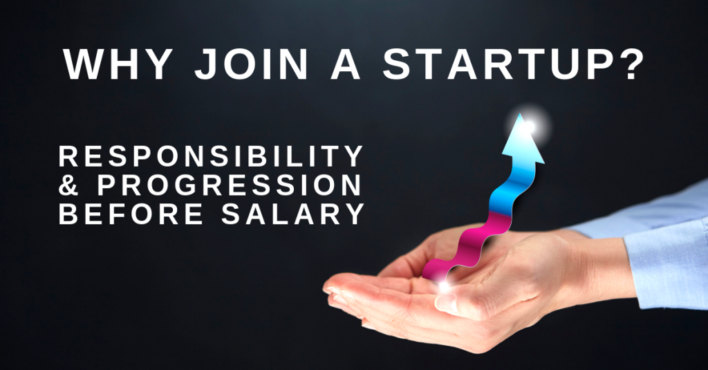 Why join a startup? – progression & responsibility before salary