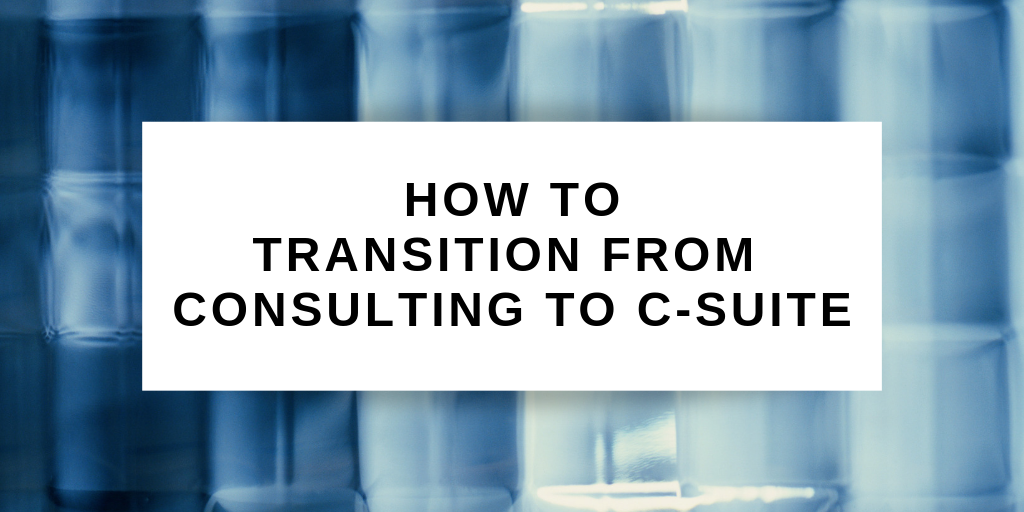 How to transition from consulting to c-suite