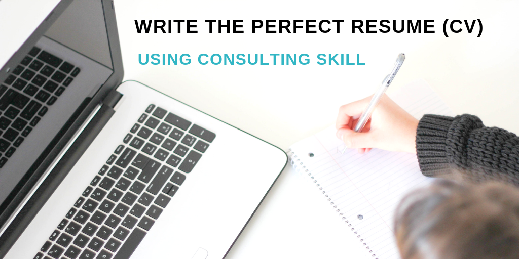 Write the perfect resume (CV) using consulting skill