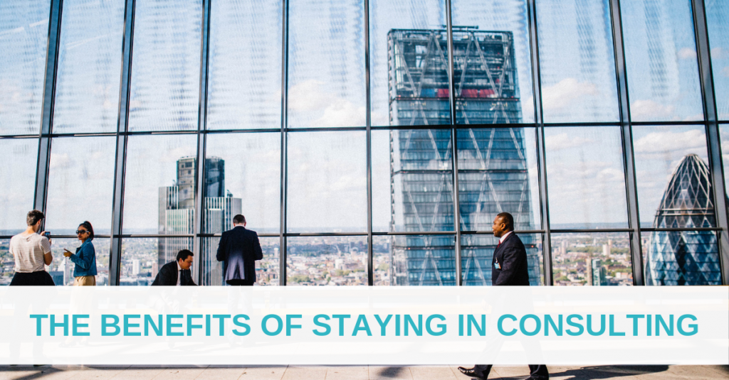 The benefits of staying in consulting