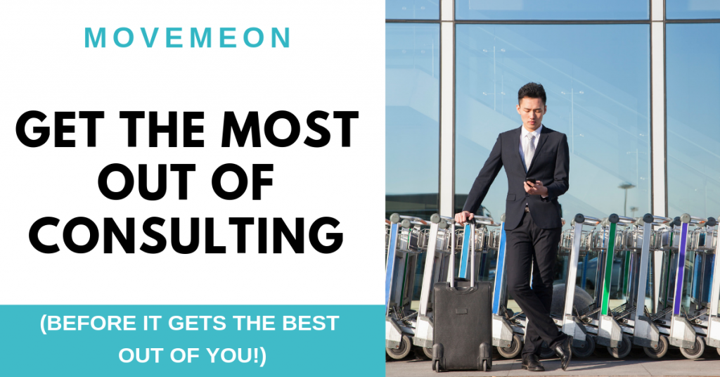 Get the most out of consulting (before it gets the best out of you!)