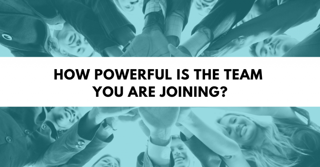 How powerful is the team you are joining?