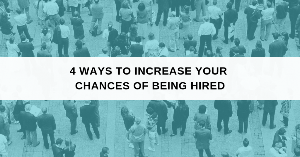 4 Ways to increase your chances of being hired