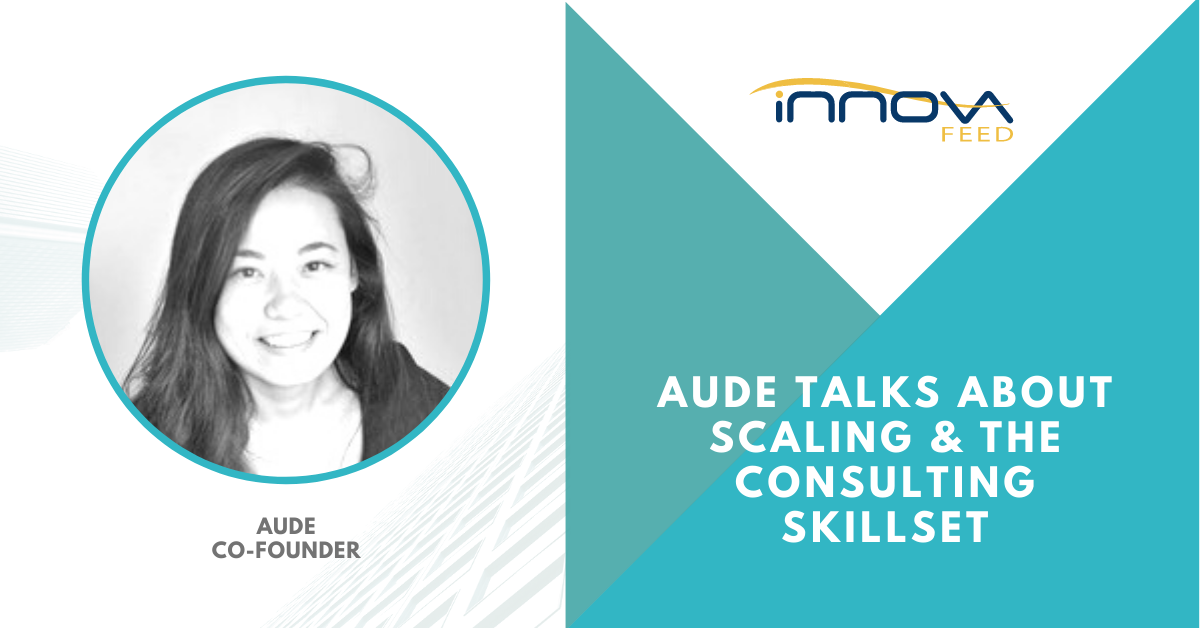 We speak to Aude, ex-McKinsey co-founder of Innovafeed, on the challenges inherent in scaling and how a consulting skillset can help solve them