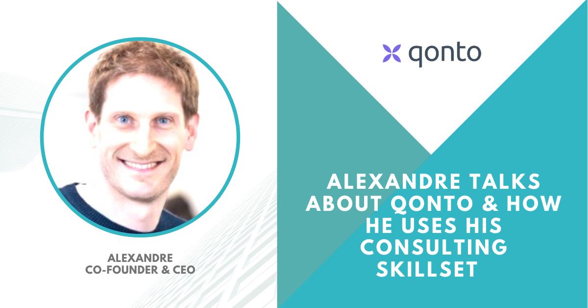 We speak to Alexandre, ex-McKinsey co-founder of Qonto