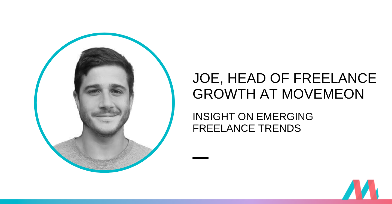 Joe Siantonas, Head of Freelance Growth at Movemeon, talks about emerging freelance trends