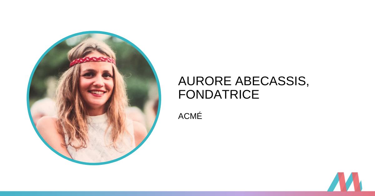 Conversation avec Aurore Abecassis : Fondatrice de Acmé (Première partie)