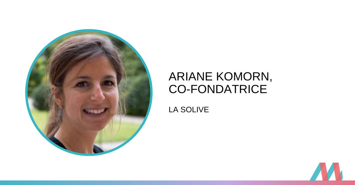 Conversation avec Ariane Komorn :               Co-fondatrice de La Solive (Seconde partie)